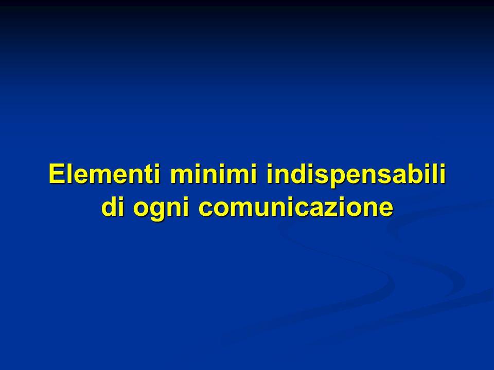 Elementi minimi indispensabili di ogni comunicazione