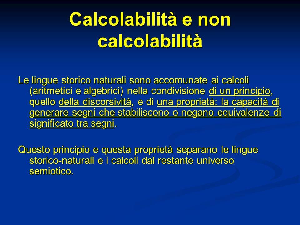 Calcolabilità e non calcolabilità Le lingue storico naturali sono accomunate ai calcoli (aritmetici e algebrici) nella condivisione di un principio, q