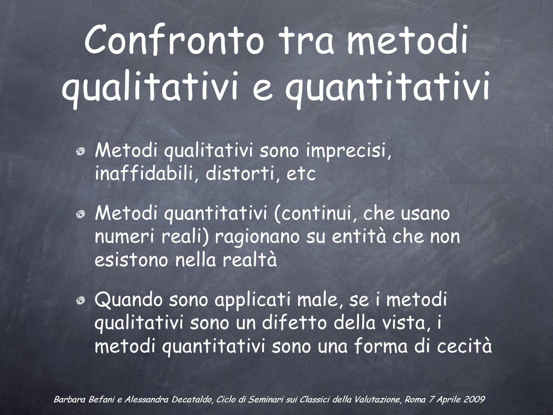 Confronto tra metodi qualitativi e quantitativi Metodi qualitativi sono imprecisi, inaffidabili, distorti, etc Metodi quantitativi (continui, che usan