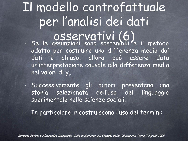 Il modello controfattuale per lanalisi dei dati osservativi (6) Se le assunzioni sono sostenibili e il metodo adatto per costruire una differenza medi