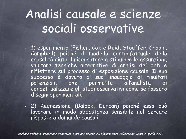 Analisi causale e scienze sociali osservative 1) esperimento (Fisher, Cox e Reid, Stouffer, Chapin, Campbell) poiché il modello controfattuale della c