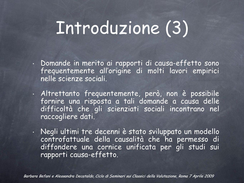Introduzione (3) Domande in merito ai rapporti di causa-effetto sono frequentemente allorigine di molti lavori empirici nelle scienze sociali.