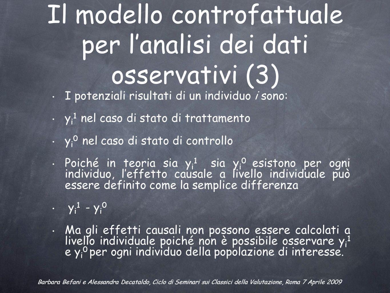 Il modello controfattuale per lanalisi dei dati osservativi (3) I potenziali risultati di un individuo i sono: y i 1 nel caso di stato di trattamento