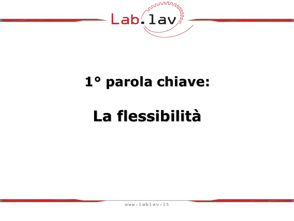 1° parola chiave: La flessibilità