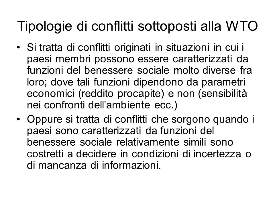 Tipologie di conflitti sottoposti alla WTO Si tratta di conflitti originati in situazioni in cui i paesi membri possono essere caratterizzati da funzi