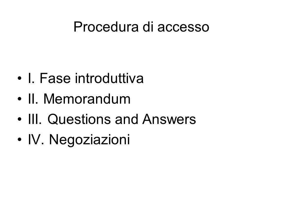 Procedura di accesso I. Fase introduttiva II. Memorandum III. Questions and Answers IV. Negoziazioni