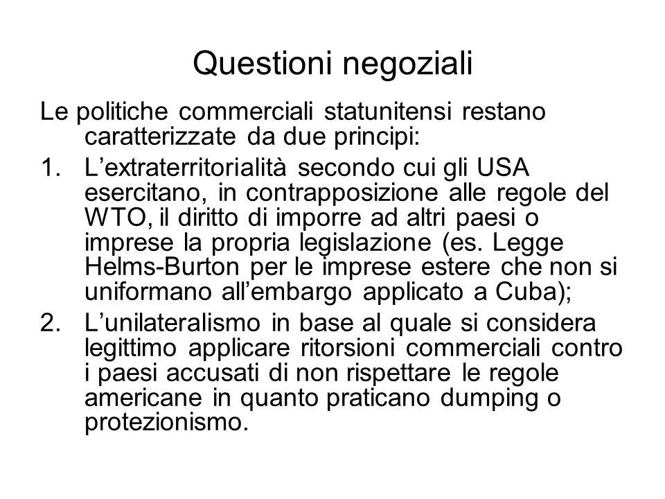 Questioni negoziali Le politiche commerciali statunitensi restano caratterizzate da due principi: 1.Lextraterritorialità secondo cui gli USA esercitan