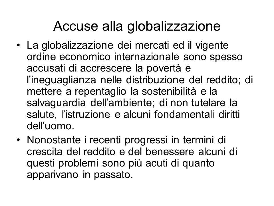 Accuse alla globalizzazione La globalizzazione dei mercati ed il vigente ordine economico internazionale sono spesso accusati di accrescere la povertà