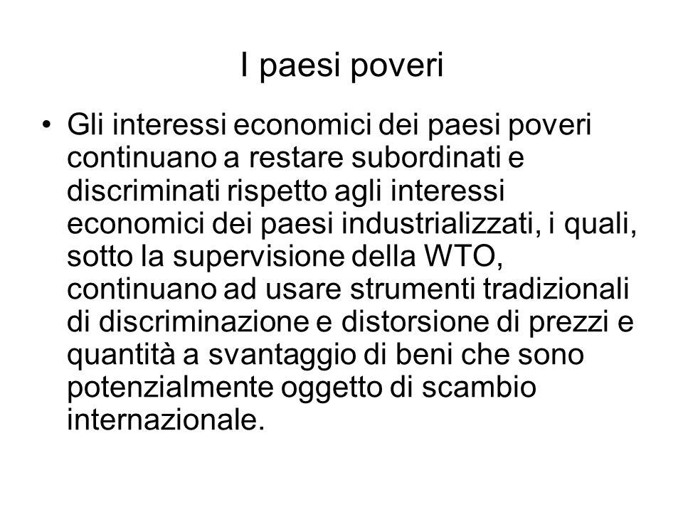 I paesi poveri Gli interessi economici dei paesi poveri continuano a restare subordinati e discriminati rispetto agli interessi economici dei paesi in