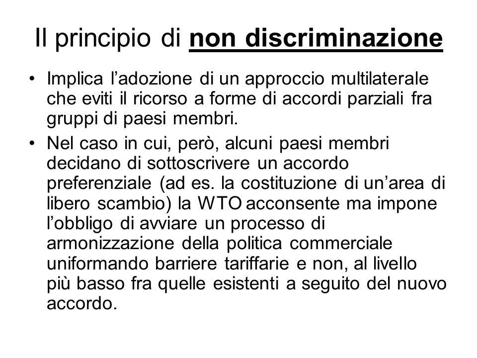 Il principio di non discriminazione Implica ladozione di un approccio multilaterale che eviti il ricorso a forme di accordi parziali fra gruppi di pae