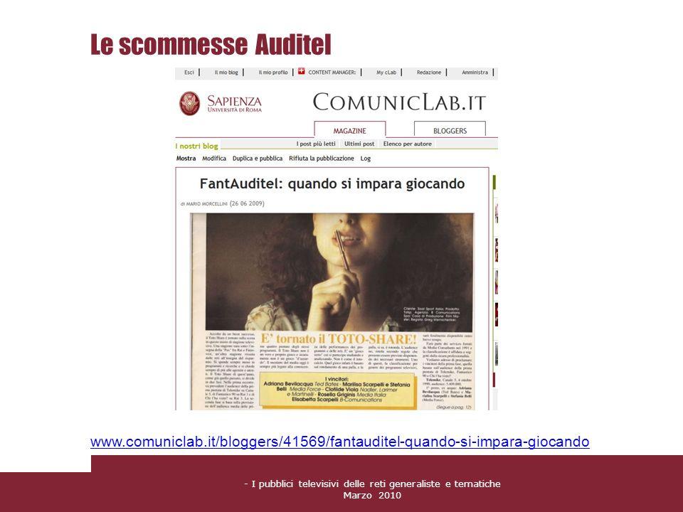 - I pubblici televisivi delle reti generaliste e tematiche Marzo 2010 Le scommesse Auditel www.comuniclab.it/bloggers/41569/fantauditel-quando-si-impa