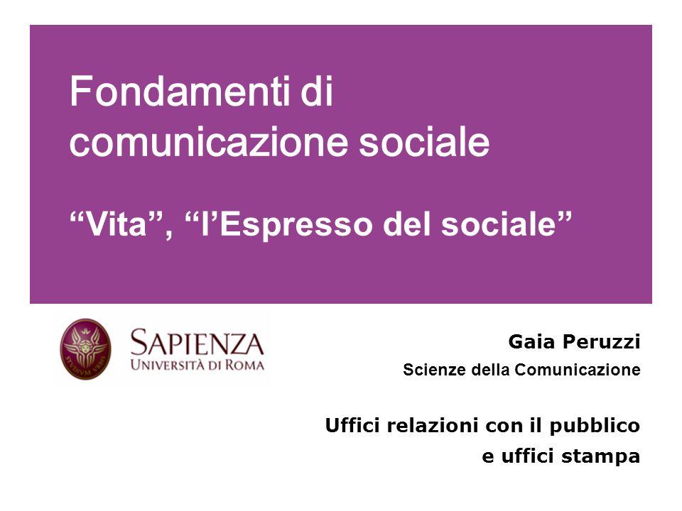 Fondamenti di comunicazione sociale Vita, lEspresso del sociale Gaia Peruzzi Scienze della Comunicazione Uffici relazioni con il pubblico e uffici sta