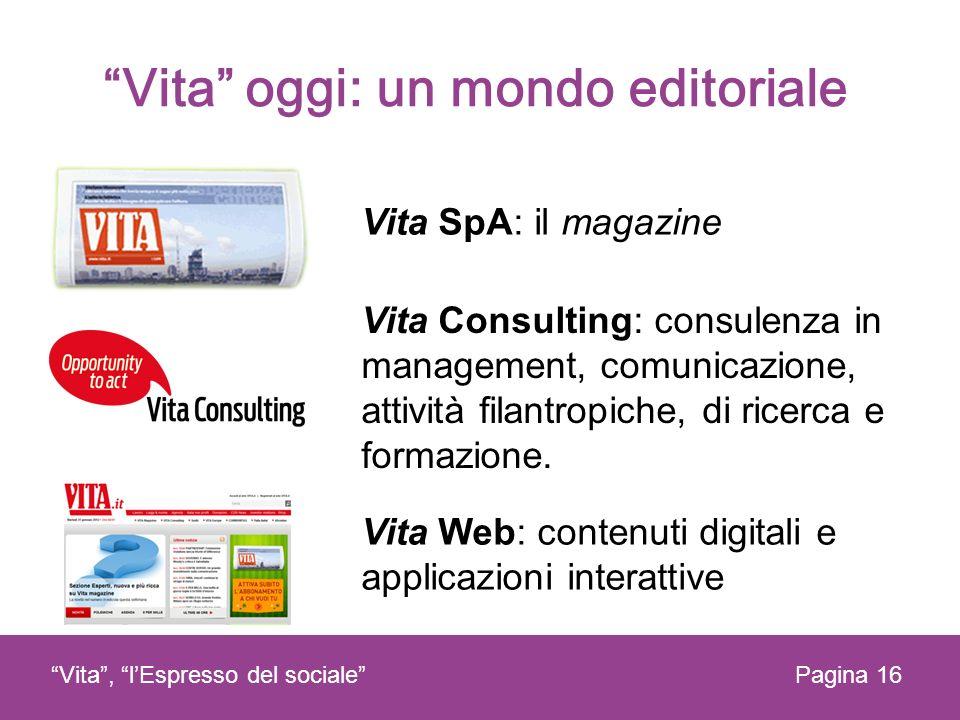 Vita oggi: un mondo editoriale Vita, lEspresso del socialePagina 16 Vita SpA: il magazine Vita Consulting: consulenza in management, comunicazione, at