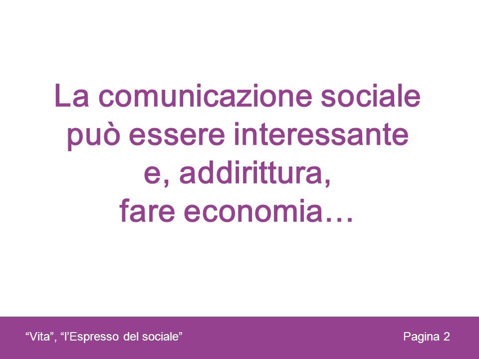La comunicazione sociale può essere interessante e, addirittura, fare economia… Vita, lEspresso del socialePagina 2