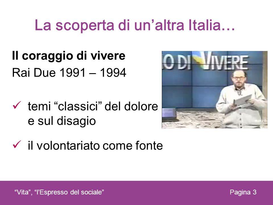 La scoperta di unaltra Italia… Il coraggio di vivere Rai Due 1991 – 1994 temi classici del dolore e sul disagio il volontariato come fonte Pagina 3Vit