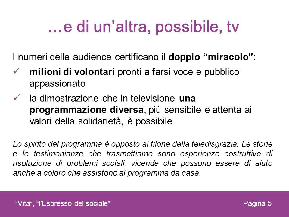 …e di unaltra, possibile, tv Pagina 5Vita, lEspresso del sociale I numeri delle audience certificano il doppio miracolo: milioni di volontari pronti a