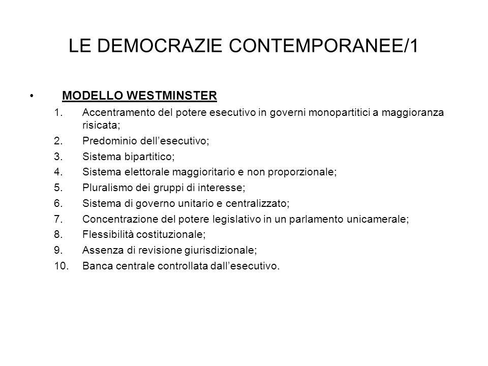 LE DEMOCRAZIE CONTEMPORANEE/1 MODELLO WESTMINSTER 1.Accentramento del potere esecutivo in governi monopartitici a maggioranza risicata; 2.Predominio d