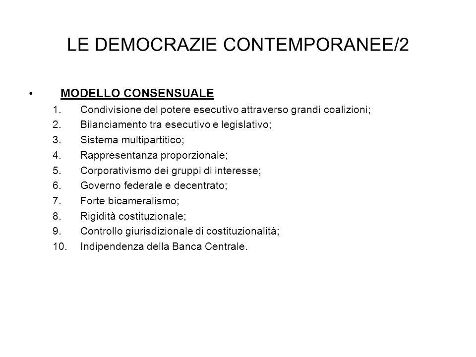 LE DEMOCRAZIE CONTEMPORANEE/2 MODELLO CONSENSUALE 1.Condivisione del potere esecutivo attraverso grandi coalizioni; 2.Bilanciamento tra esecutivo e le