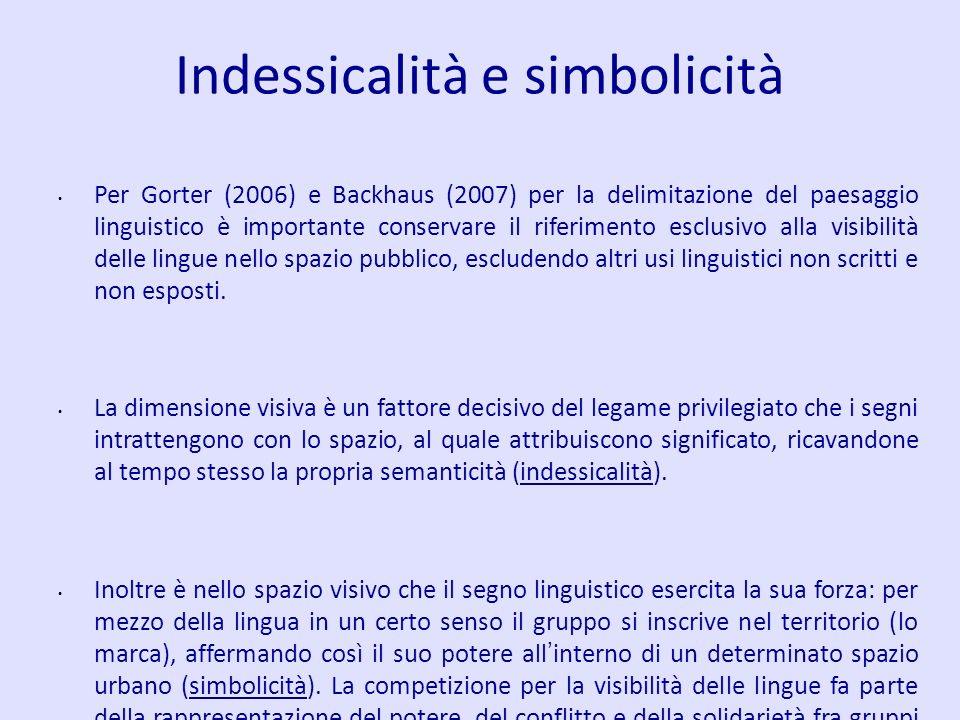 Indessicalità e simbolicità Per Gorter (2006) e Backhaus (2007) per la delimitazione del paesaggio linguistico è importante conservare il riferimento