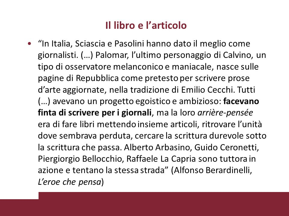 Il libro e larticolo In Italia, Sciascia e Pasolini hanno dato il meglio come giornalisti. (…) Palomar, lultimo personaggio di Calvino, un tipo di oss