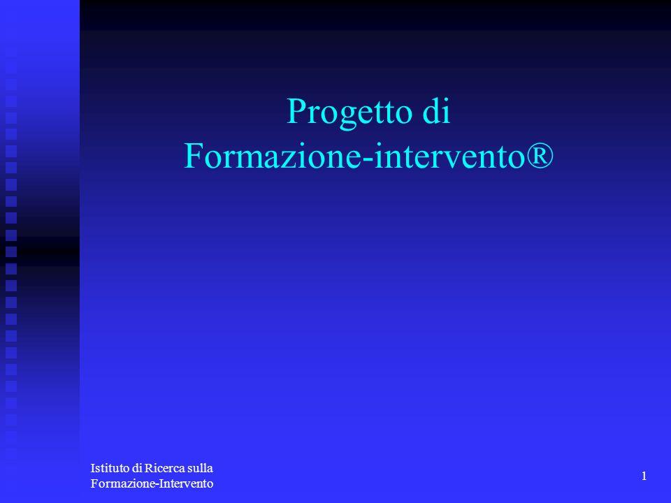 Istituto di Ricerca sulla Formazione-Intervento 1 Progetto di Formazione-intervento®