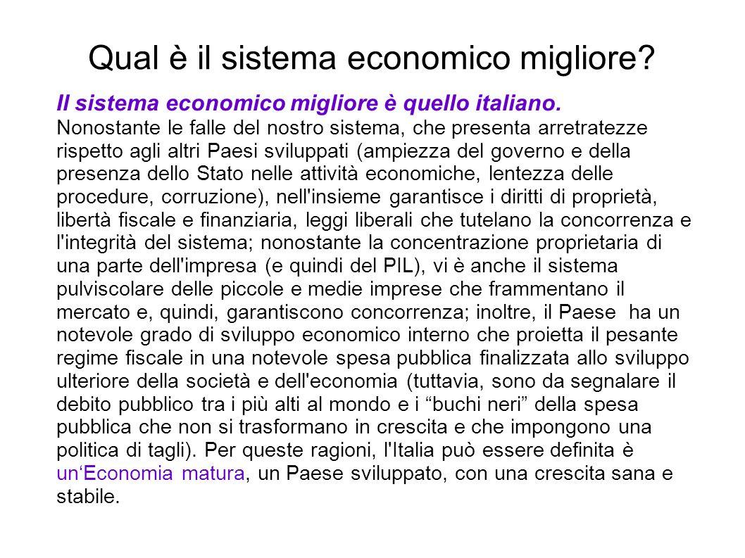 Qual è il sistema economico migliore? Il sistema economico migliore è quello italiano. Nonostante le falle del nostro sistema, che presenta arretratez