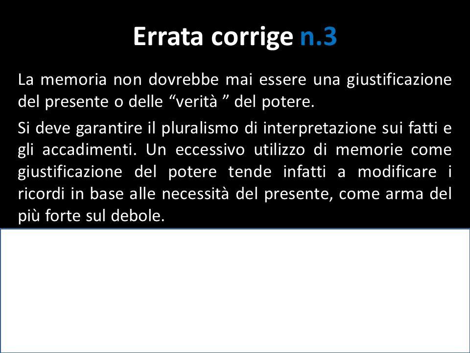 Errata corrige n.3 La memoria non dovrebbe mai essere una giustificazione del presente o delle verità del potere.