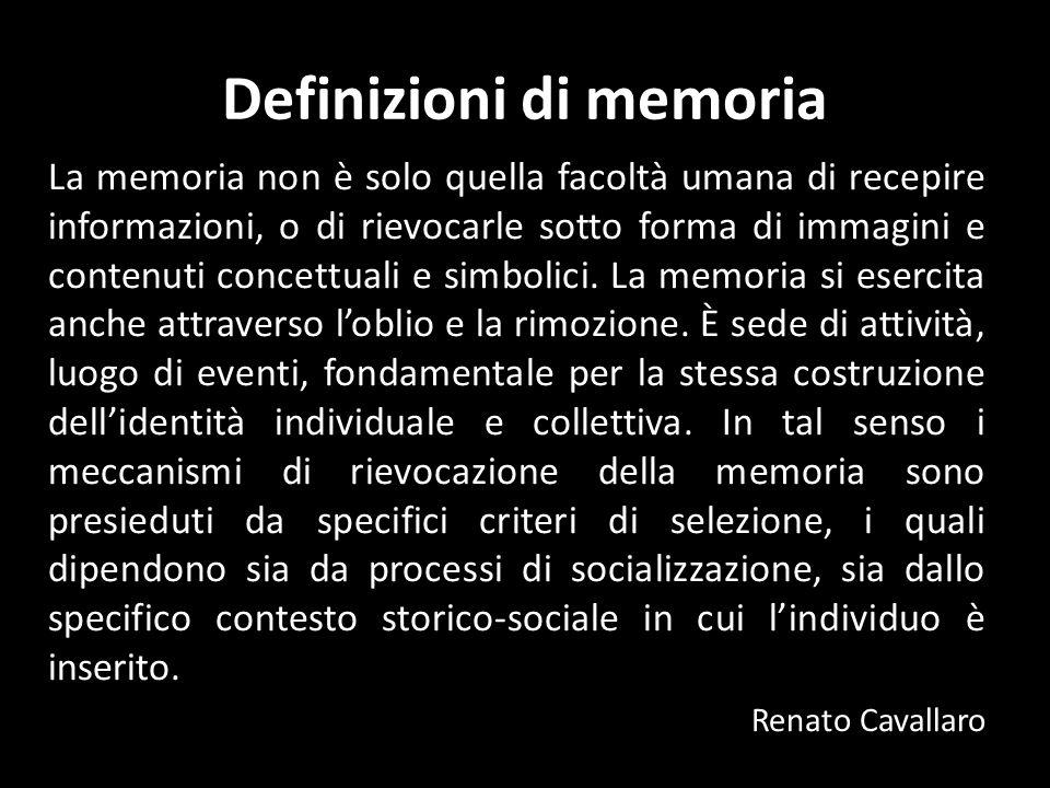 Definizioni di memoria La memoria non è solo quella facoltà umana di recepire informazioni, o di rievocarle sotto forma di immagini e contenuti concettuali e simbolici.