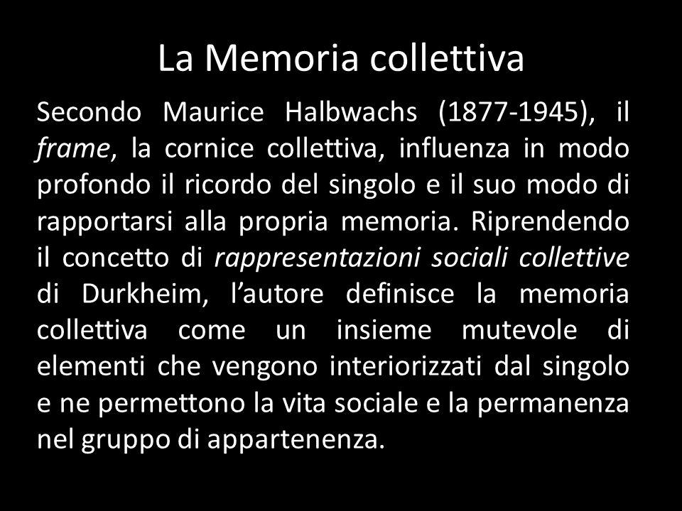 La Memoria collettiva Secondo Maurice Halbwachs (1877-1945), il frame, la cornice collettiva, influenza in modo profondo il ricordo del singolo e il suo modo di rapportarsi alla propria memoria.