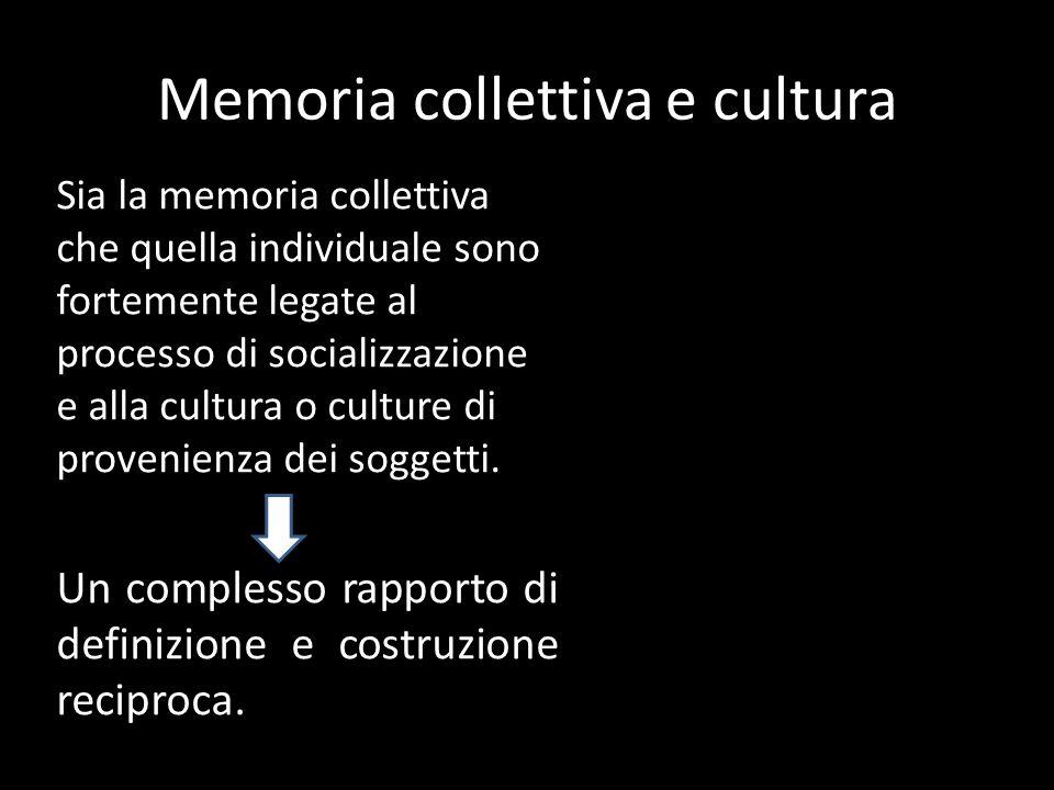 Memoria collettiva e cultura Sia la memoria collettiva che quella individuale sono fortemente legate al processo di socializzazione e alla cultura o culture di provenienza dei soggetti.