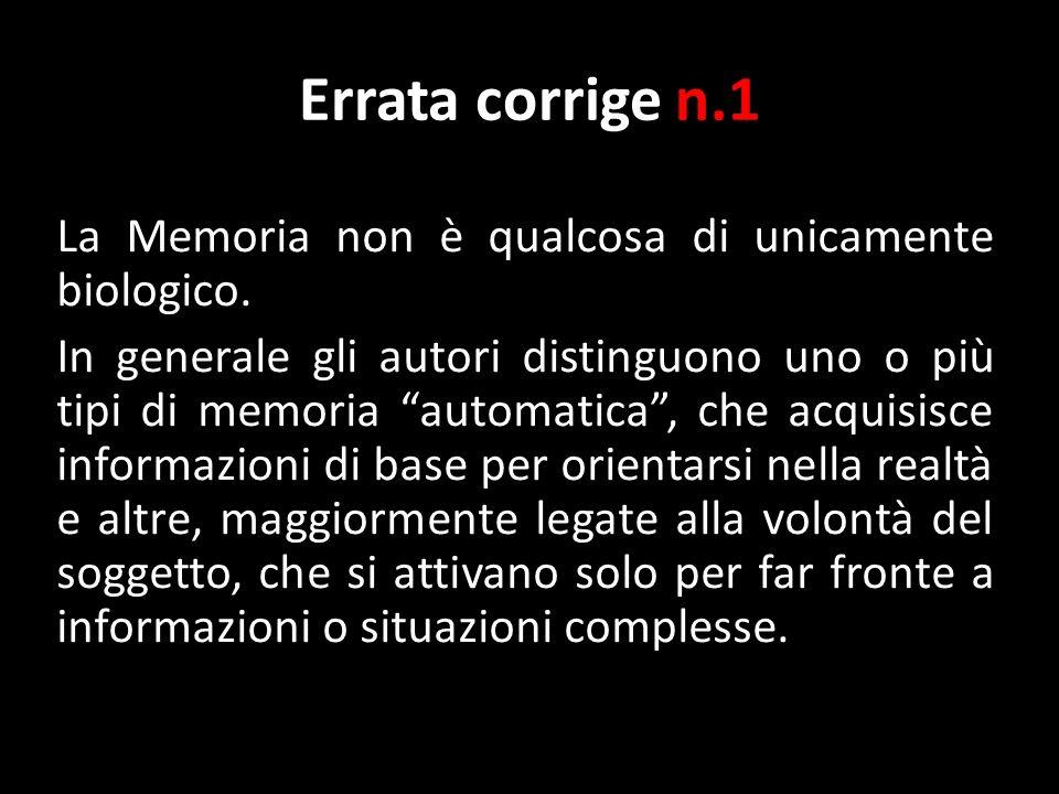 Errata corrige n.1 La Memoria non è qualcosa di unicamente biologico.