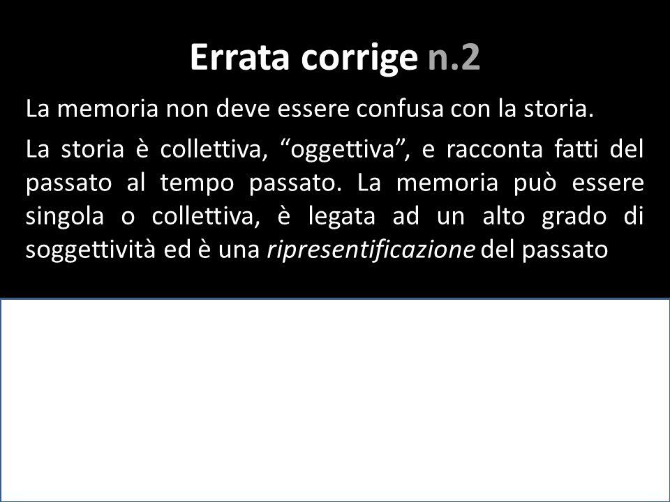 Errata corrige n.2 Memoria, storia, tuttaltro che sinonimi, ci rendiamo conto che tutto le oppone.