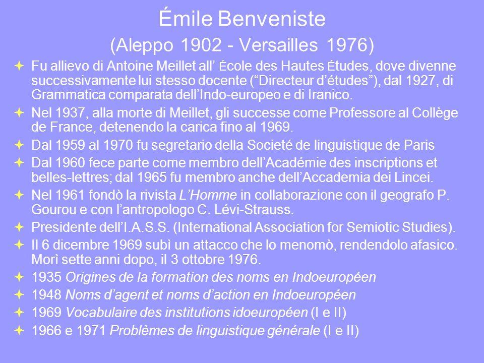 Émile Benveniste (Aleppo 1902 - Versailles 1976) Fu allievo di Antoine Meillet all É cole des Hautes É tudes, dove divenne successivamente lui stesso