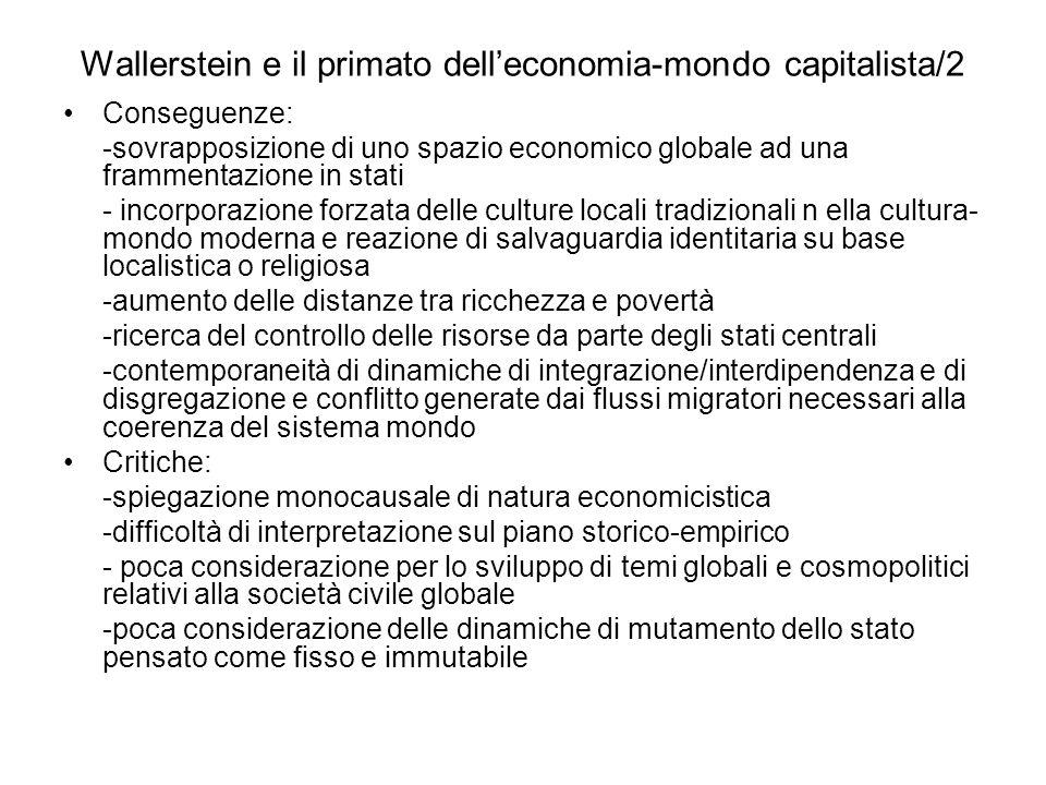 Wallerstein e il primato delleconomia-mondo capitalista/2 Conseguenze: -sovrapposizione di uno spazio economico globale ad una frammentazione in stati