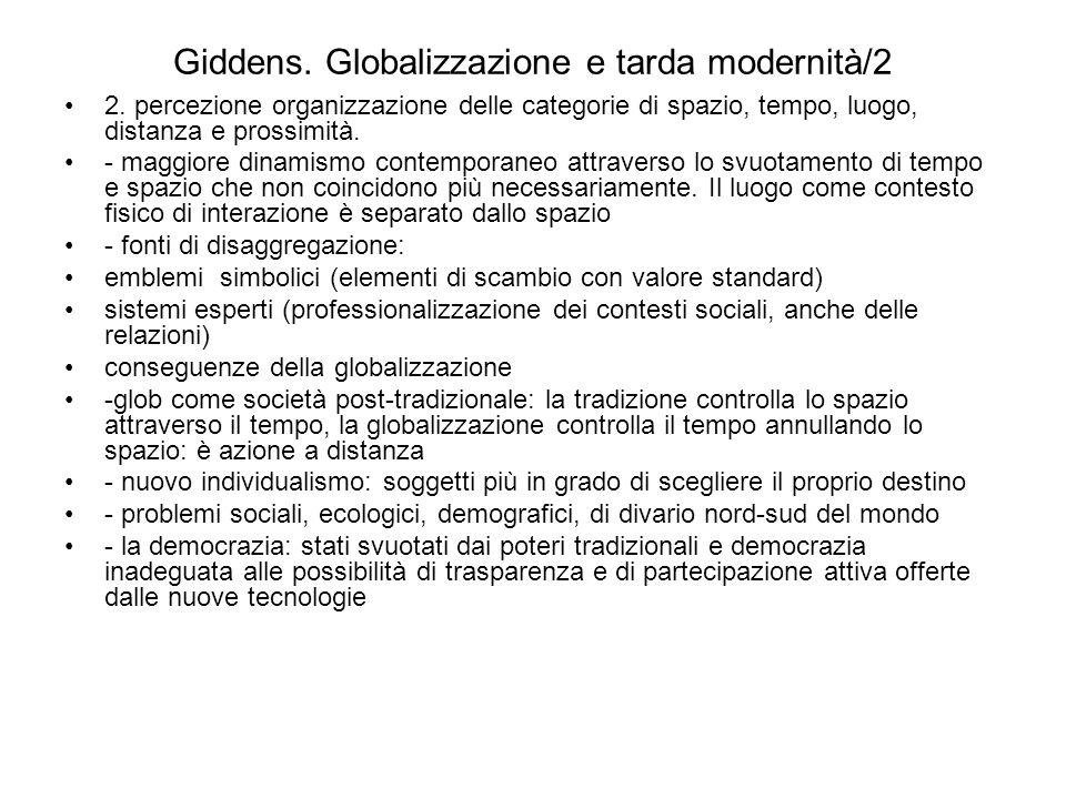 Giddens. Globalizzazione e tarda modernità/2 2. percezione organizzazione delle categorie di spazio, tempo, luogo, distanza e prossimità. - maggiore d