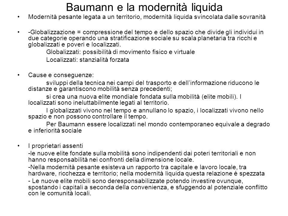Baumann e la modernità liquida Modernità pesante legata a un territorio, modernità liquida svincolata dalle sovranità -Globalizzazione = compressione
