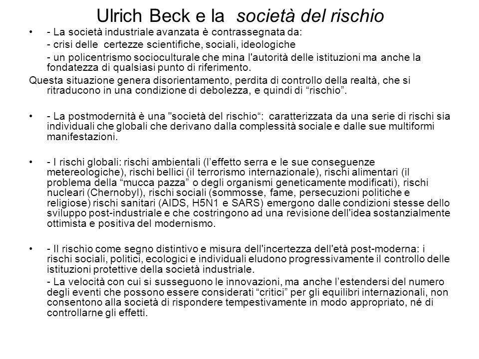 Ulrich Beck e la società del rischio - La società industriale avanzata è contrassegnata da: - crisi delle certezze scientifiche, sociali, ideologiche