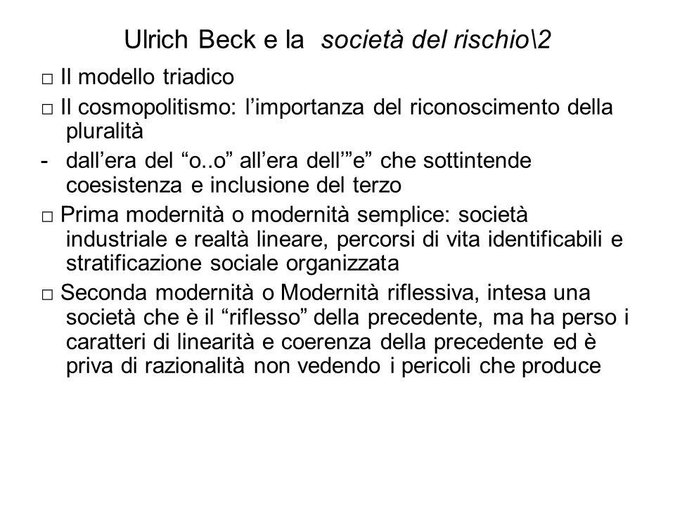 Ulrich Beck e la società del rischio\2 Il modello triadico Il cosmopolitismo: limportanza del riconoscimento della pluralità -dallera del o..o allera