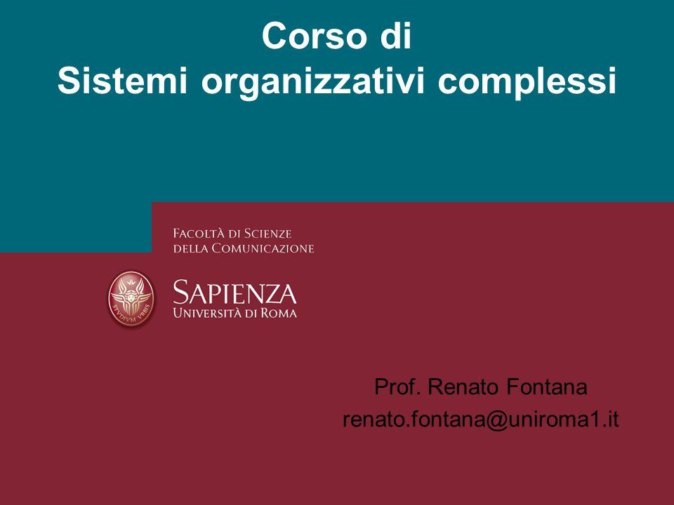 Corso di Sistemi organizzativi complessi Prof. Renato Fontana renato.fontana@uniroma1.it