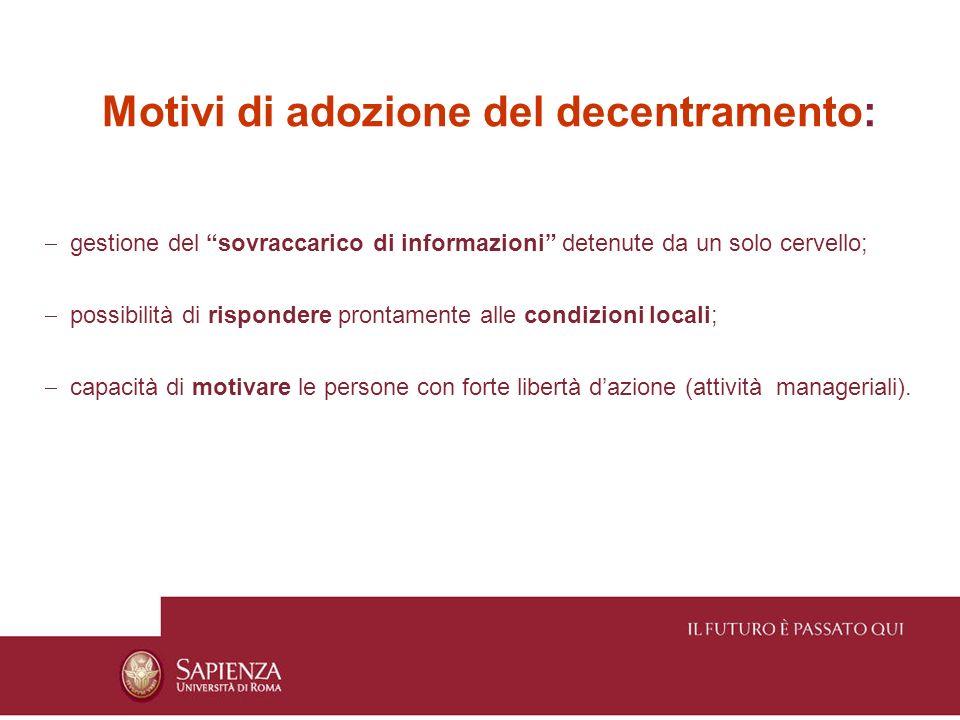 Motivi di adozione del decentramento: gestione del sovraccarico di informazioni detenute da un solo cervello; possibilità di rispondere prontamente al