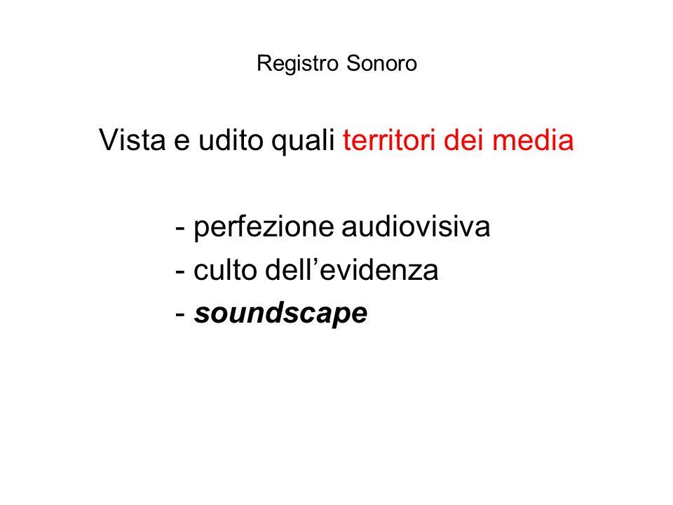 Registro Sonoro Vista e udito quali territori dei media - perfezione audiovisiva - culto dellevidenza - soundscape