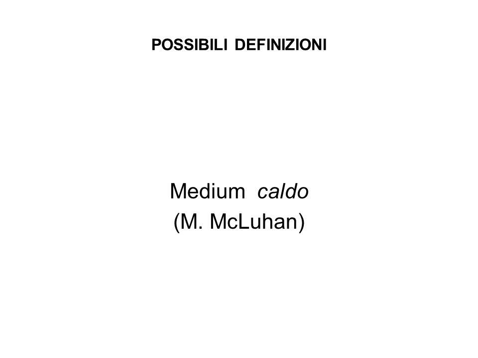 POSSIBILI DEFINIZIONI Medium caldo (M. McLuhan)