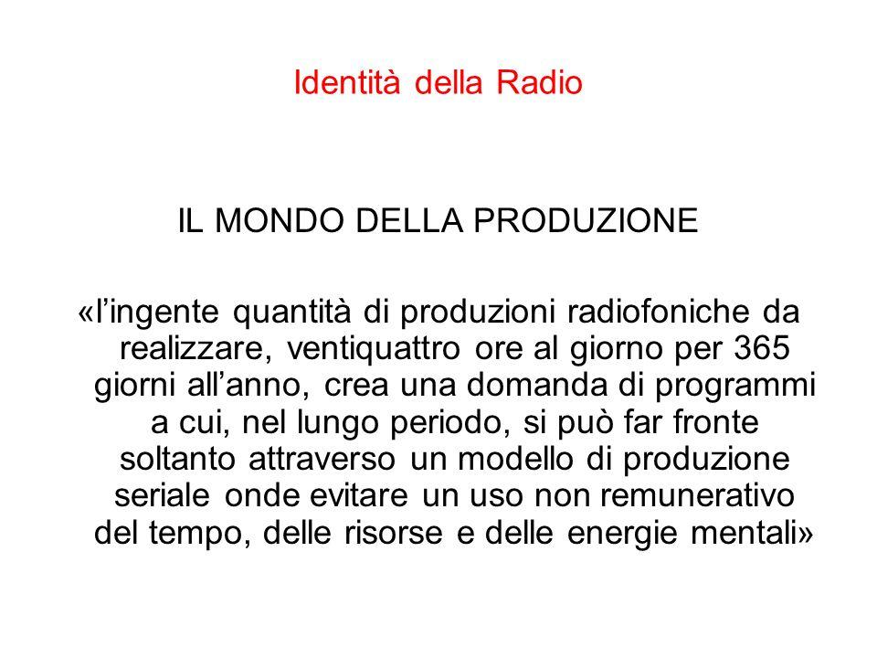 Identità della Radio IL MONDO DELLA PRODUZIONE «lingente quantità di produzioni radiofoniche da realizzare, ventiquattro ore al giorno per 365 giorni