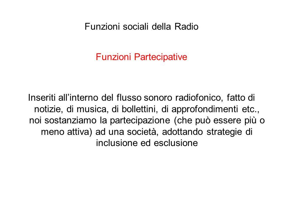 Funzioni sociali della Radio Funzioni Partecipative Inseriti allinterno del flusso sonoro radiofonico, fatto di notizie, di musica, di bollettini, di