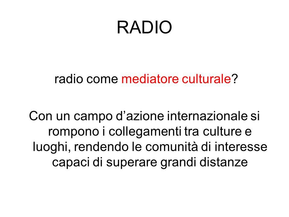 RADIO radio come mediatore culturale? Con un campo dazione internazionale si rompono i collegamenti tra culture e luoghi, rendendo le comunità di inte