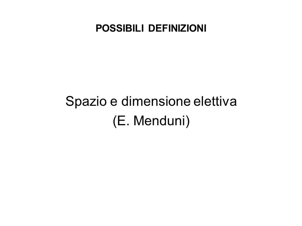 POSSIBILI DEFINIZIONI Spazio e dimensione elettiva (E. Menduni)