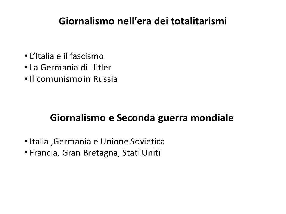 Giornalismo nellera dei totalitarismi LItalia e il fascismo La Germania di Hitler Il comunismo in Russia Giornalismo e Seconda guerra mondiale Italia,
