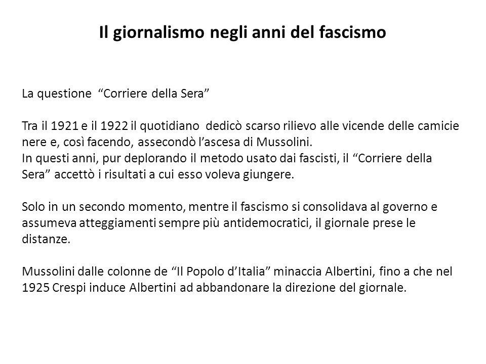 Il giornalismo negli anni del fascismo La questione Corriere della Sera Tra il 1921 e il 1922 il quotidiano dedicò scarso rilievo alle vicende delle c