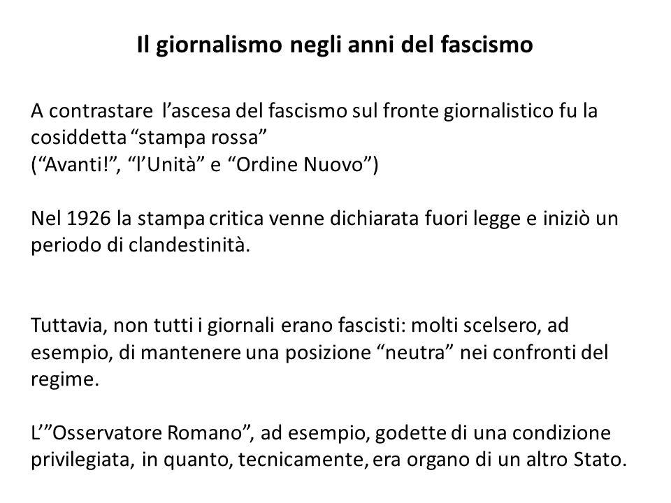 Il giornalismo negli anni del fascismo A contrastare lascesa del fascismo sul fronte giornalistico fu la cosiddetta stampa rossa (Avanti!, lUnità e Or