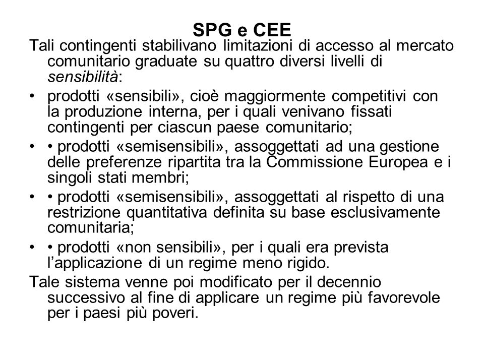 SPG e CEE Tali contingenti stabilivano limitazioni di accesso al mercato comunitario graduate su quattro diversi livelli di sensibilità: prodotti «sen